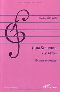 Clara Schumann (1819-1896) : voyages en France, Charvin, Blandine