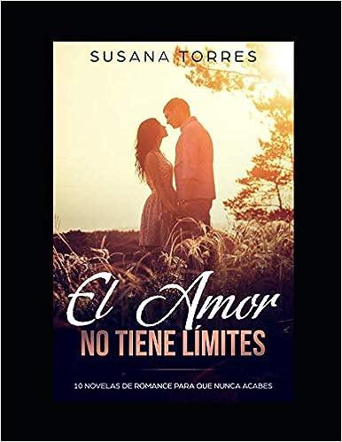 El Amor no tiene Límites. 10 Novelas de Romance de Susana Torres