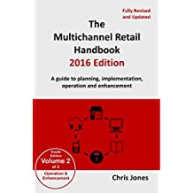 The Multichannel Retail Handbook 2016 Edition - Volume 2: Operation and Enhancement: A Guide to Planning, Implementation, Operation and Enhancement