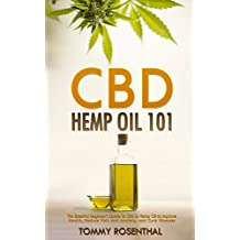CBD Hemp Oil 101: The Essential Beginner's Guide To CBD and Hemp Oil to Improve Health, Reduce Pain and Anxiety, and Cure Illnesses (Cannabis Books)