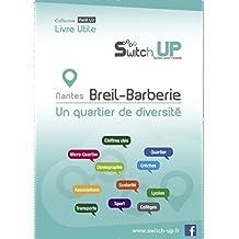 Nantes-Breil Barberie un quartier de diversité: Venir vivre et s'installer à Nantes Quartier Breil Barberie (Livres Utiles) (French Edition)