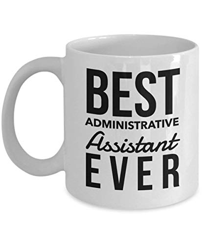 Administrative Assistant Mug - Best Admin Assistant Ever, Appreciation Thank You Gift Ideas For Birthday or Christmas, 11 Oz Cup - 11 Ounce Porcelain