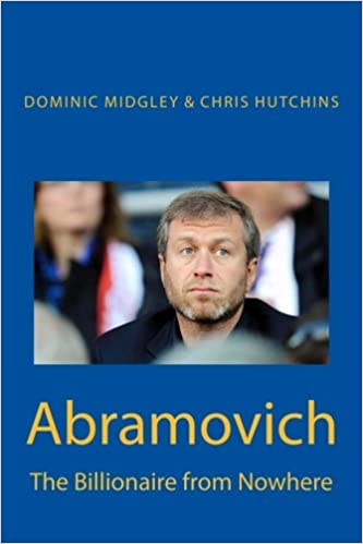 Abramovich the billionaire from nowhere dominic midgley chris abramovich the billionaire from nowhere dominic midgley chris hutchins 9781908291585 amazon books fandeluxe Images