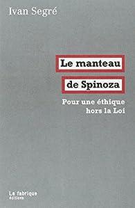 Le manteau de Spinoza : Pour une éthique hors la Loi par Ivan Segré