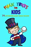 Magic Tricks For Kids: 79 Astonishing Magic Tricks For Kids (With Illustrations)