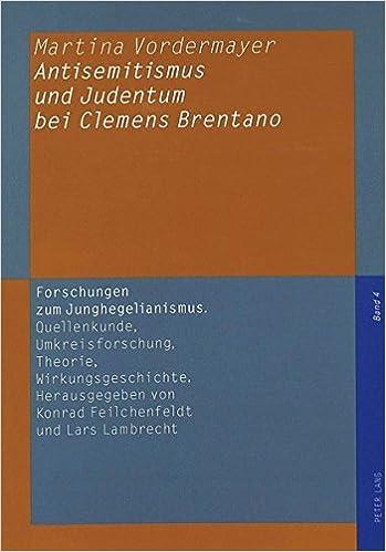 Antisemitismus Und Judentum Bei Clemens Brentano (Forschungen Zum Junghegelianismus. Quellenkunde, Umkreisfors)
