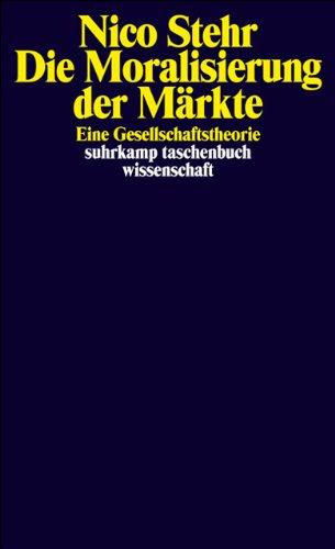 Die Moralisierung der Märkte: Eine Gesellschaftstheorie (suhrkamp taschenbuch wissenschaft)