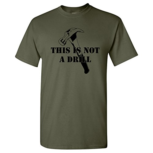 This is Not A Drill - Funny Dad Joke Handyman Construction Humor T Shirt - Medium - Military Green