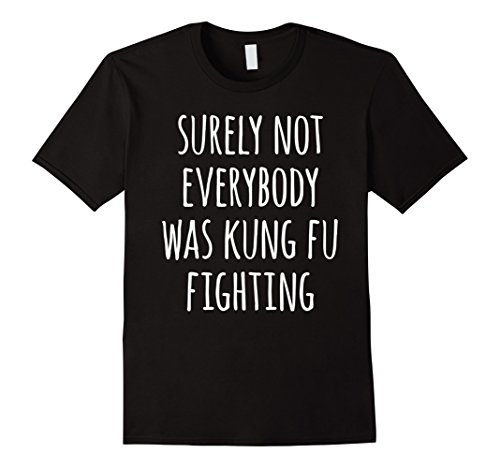 Mens Surely Not Everybody Was Kung Fu Fighting Hilarious T-Shirt 2XL Black