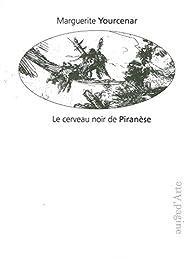 Le cerveau noir de Piranèse par Marguerite Yourcenar