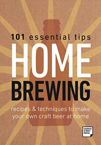 101 Essential Tips Home Brewing: Recipes and Techniques to Make your Own Craft Beer at Home by Garrick Street Press