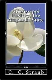 Mississippi history, the magnolia state author C  C  Straub