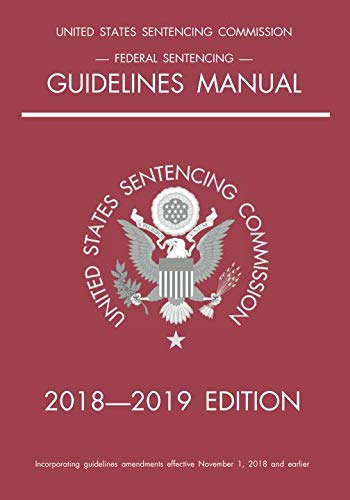 Federal Sentencing Guidelines Manual; 2018-2019 Edition by Michigan Legal Publishing Ltd.