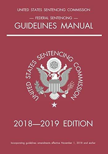 Federal Sentencing Guidelines Manual; 2018-2019 Edition