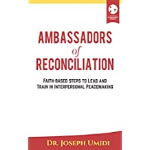 Ambassadors of Reconciliation: Faith-based Steps to Lead and Train in Interpersonal Peacemaking
