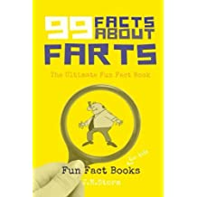 99 Facts about Farts: The Ultimate Fun Fact Book (Fun Fact Books) (Volume 1)