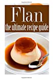 Flan - the Ultimate Recipe Guide, Brenda Morales and Encore Books, 1500239917