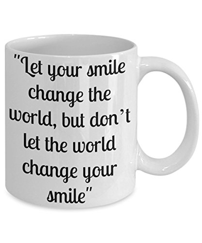 INSPIRATIONAL COFFEE MUG. Let your smile change the world, but don't let the world change your smile – 11oz White Ceramic – Printed in the USA – Powerful Motivational Quotes (Regalos Originales Para Halloween)