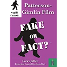 Patterson-Gimlin Film - Fake or Fact (Cryptid Casebook Book 4)