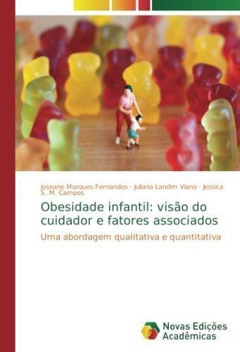 Obesidade infantil: visão do cuidador e fatores associados: Uma abordagem qualitativa e quantitativa (Portuguese Edition)