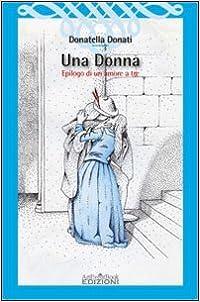 Book Una donna. Epilogo di un amore a tre