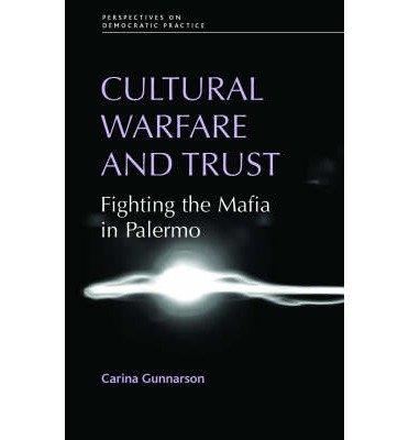 Download [(Cultural Warfare and Trust: Fighting the Mafia in Palermo )] [Author: Carina Gunnarson] [Apr-2008] pdf