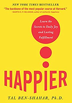 Happier: Learn the Secrets to Daily Joy and Lasting Fulfillment by [Ben-Shahar, Tal]