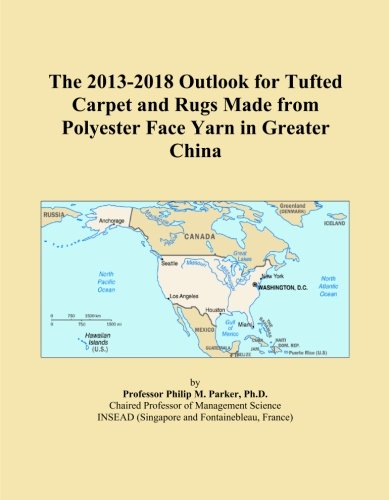 China Polyester Rug - The 2013-2018 Outlook for Tufted Carpet and Rugs Made from Polyester Face Yarn in Greater China