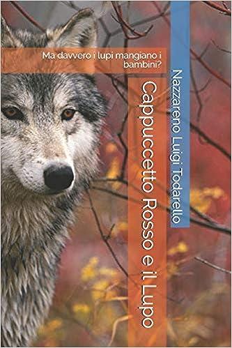Cappuccetto Rosso e il Lupo: Ma davvero i lupi mangiano i bambini?: Amazon.es: Nazzareno Luigi Todarello: Libros en idiomas extranjeros