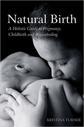 Natural Birth: A Holistic Guide to Pregnancy, Childbirth and Breastfeeding