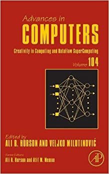 Book Creativity in Computing and DataFlow SuperComputing: Volume 104 (Advances in Computers)