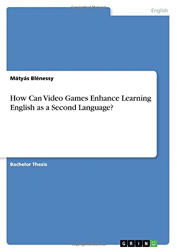 Download How Can Video Games Enhance Learning English as a Second Language? PDF