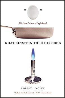 """what einstein told his cook kitchen Robert wolke author of the einstein series of everyday """"what einstein told his cook: kitchen science explained"""" was nominated by both the james beard."""