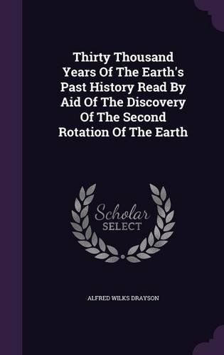 Download Thirty Thousand Years of the Earth's Past History Read by Aid of the Discovery of the Second Rotation of the Earth PDF