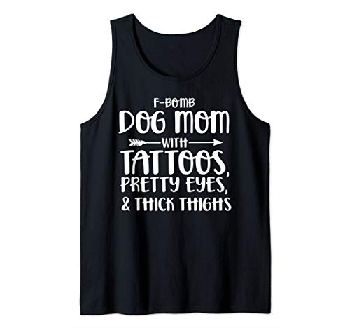 (F-bomb dog mom with tattoos pretty eyes and thick thighs  Tank Top)