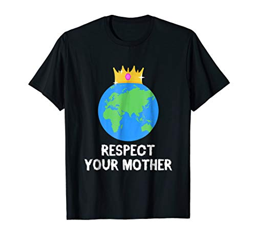 Funny Respect Your Mother T-shirt Mother Earth Nature Meme