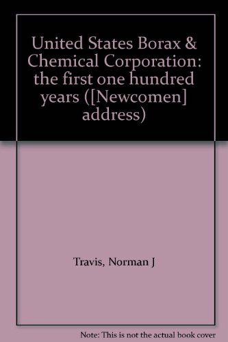 United States Borax & Chemical Corporation: the first one hundred years ([Newcomen] address)