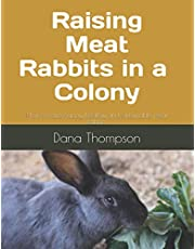 Raising Meat Rabbits in a Colony: How to raise happy, healthy and sustainable meat rabbits