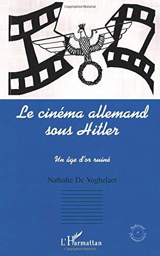 Download LE CINEMA ALLEMAND SOUS HITLER: Un âge d'or ruiné (Collection Audiovisuel et communication) (French Edition) PDF