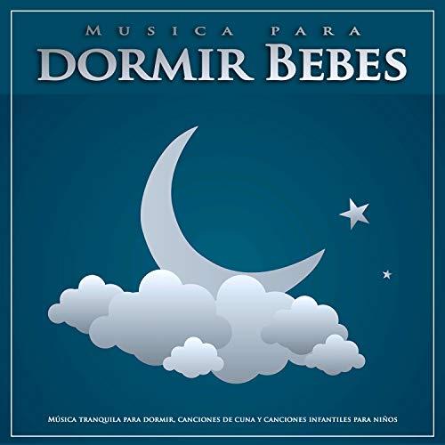 Musica para dormir Bebes: Música tranquila para dormir, canciones de cuna y canciones infantiles para niños (Canciones De Cuna Musica Para Dormir Bebes)