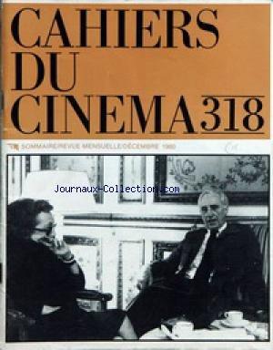 CAHIERS DU CINEMA [No 318] du 01/12/1980 - M. DURAS ET ELIA KAZAN - RAY- WENDERS PAR DANEY - O. ASSAYAS PAR TOM FARELL - RUDOLF THOME - EFFETS SPECIAUX - CRITIQUES
