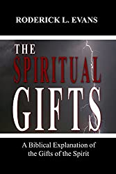 The Spiritual Gifts: A Biblical Explanation of the Gifts of the Spirit