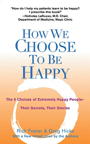 How We Choose to Be Happy: The 9 Choices of Extremely Happy People--Their Secrets, Their Stories [Rick Foster - Greg Hicks] (Tapa Blanda)