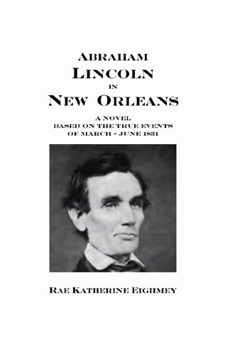 Abraham Lincoln in New Orleans: A novel based on the true events of March - June 1831