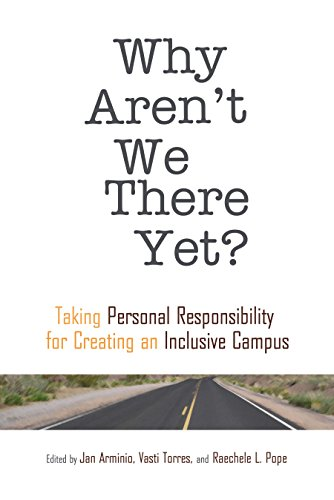 Why Aren't We There Yet?: Taking Personal Responsibility for Creating an Inclusive Campus (ACPA Books co-published with Stylus Publishing)