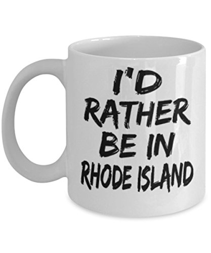 Funny Rhode Island Gifts 11oz Coffee Mug - I'd rather be in - Best Inspirational Gifts and Sarcasm