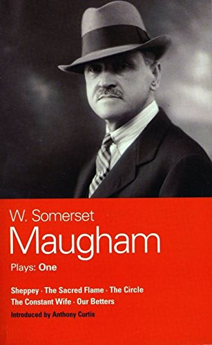 Maugham Plays: One: Sheppey, The Sacred Flame, The Circle, The Constant Wife, and Our Betters (World Classics (Abe Books)) (Vol 1)