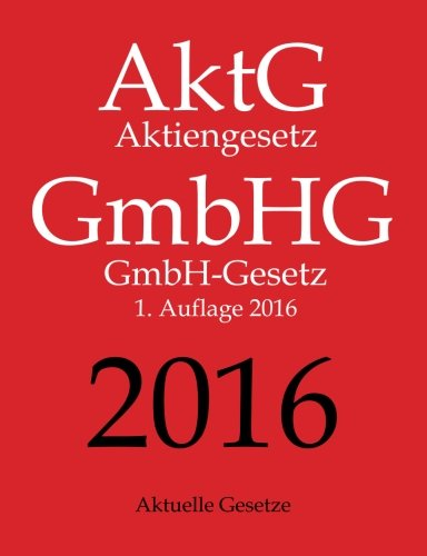 aktg-gmbhg-2016-aktiengesetz-gmbhg-gesetz-aktuelle-gesetze-1-aufl-2016