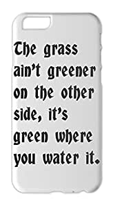 The grass ain't greener on the other side, it's green where Iphone 6 plus case