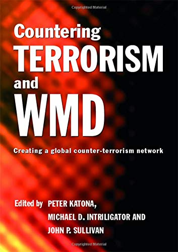 Countering Terrorism and WMD: Creating a Global Counter-Terrorism Network (Political Violence)
